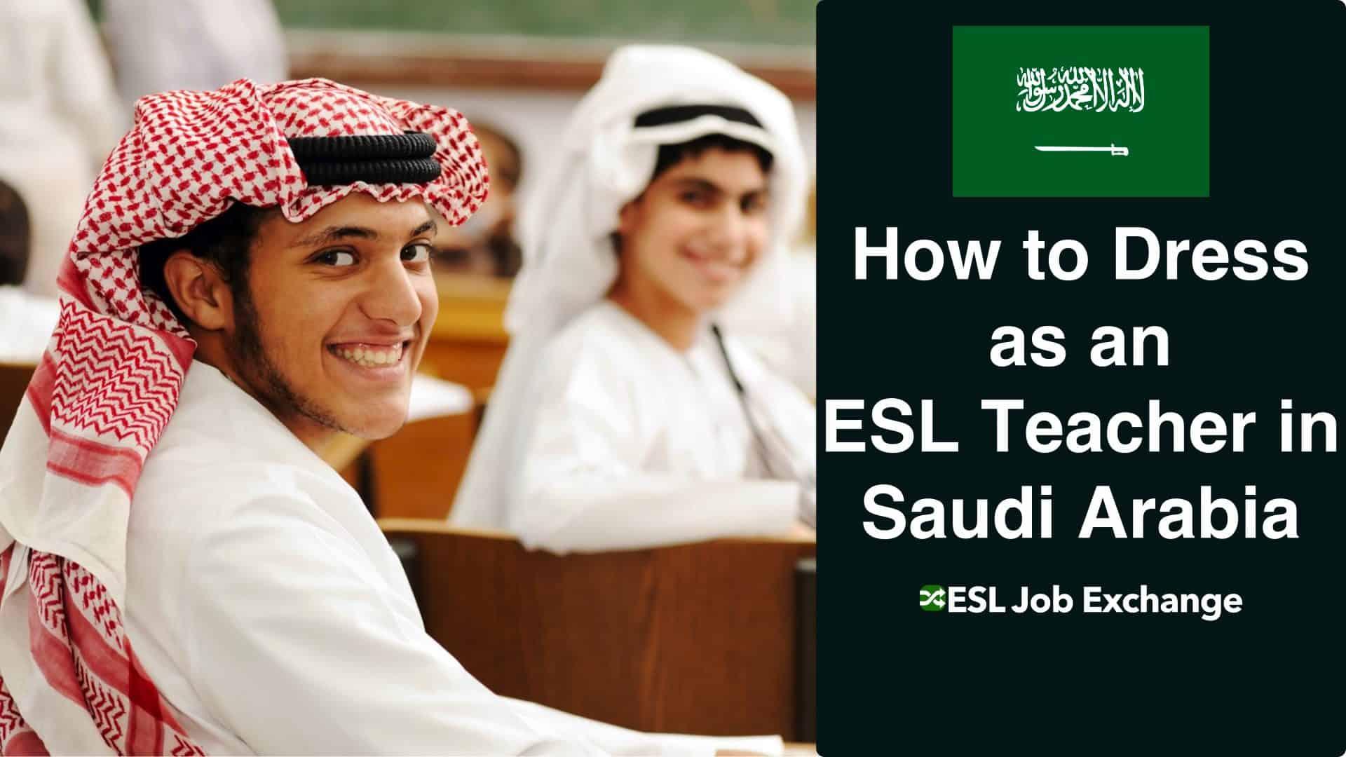 How To Dress Esl Teacher Saudi Arabia