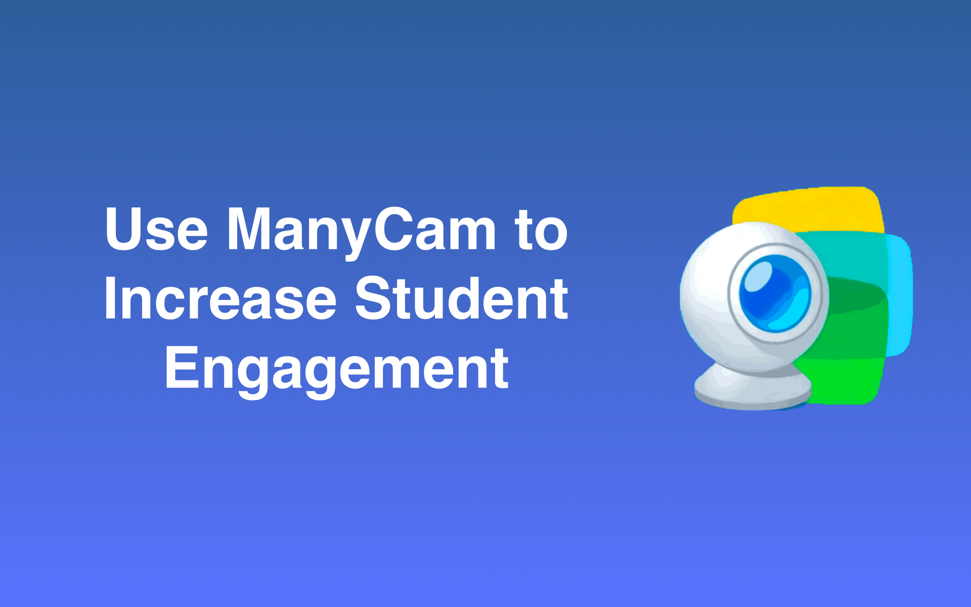 Use Manycam To Increase Student Engagement