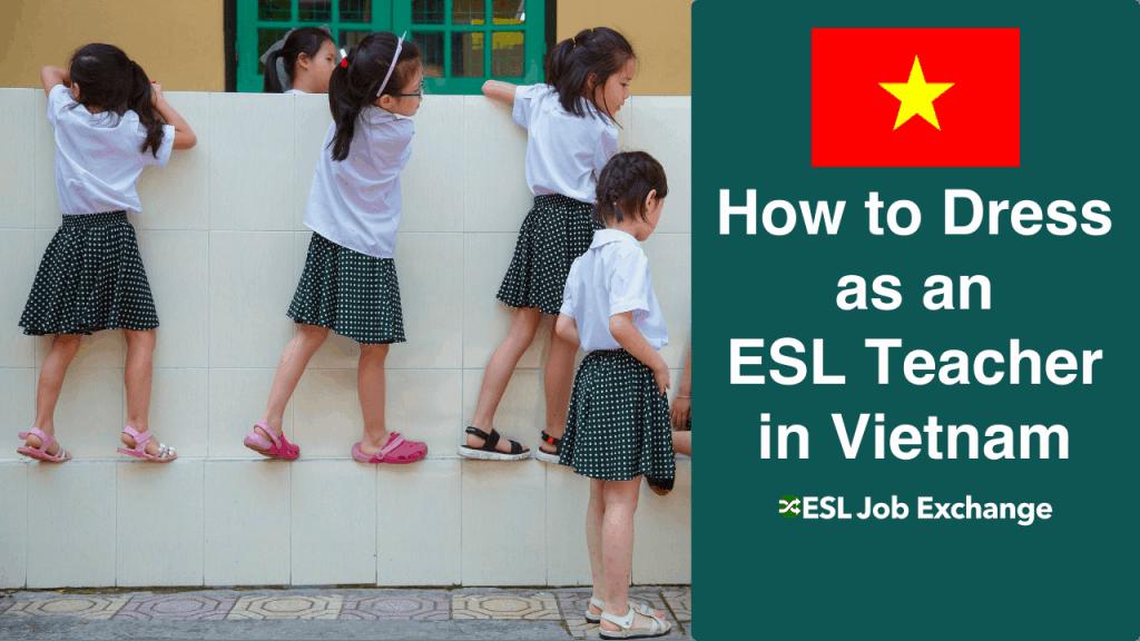 How To Dress As An Esl Teacher In Vietnam