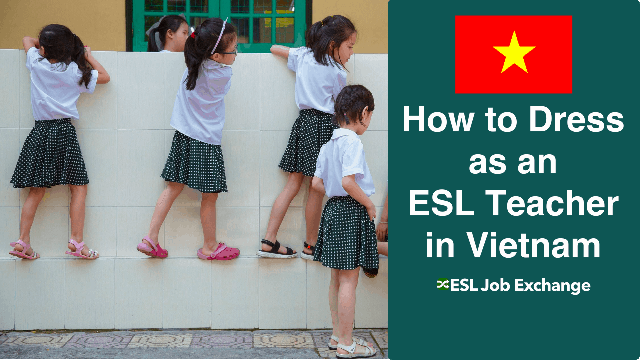 How To Dress As An Esl Teacher In Vietnam